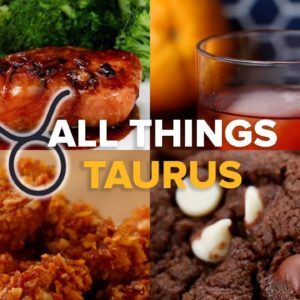 Everything A Taurus Would Love! • Tasty Recipes